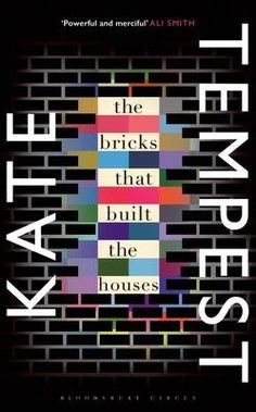 The Bricks that Built the Houses - Kate Tempest. Award-winning poet and rapper Kate Tempest's electrifying debut novel takes us into the beating heart of the capital in this multi-generational tale of drugs, desire and belonging. Books To Buy, Books To Read, Kate Tempest, Good Books, My Books, Saarloos, The Sunday Times, Books 2016, 2017 Books
