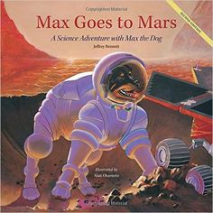 Max Goes to Mars: A Science Adventure with Max the Dog by Jeffrey Bennett (astrophysicist): This is the updated edition of the first children's book ever launched into space and read aloud by astronauts from the International Space Station. #Books #Kids #Science