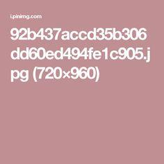 92b437accd35b306dd60ed494fe1c905.jpg (720×960)