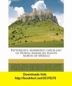 Pattersons numbered check-list of North American plants north of Mexico (9781179914794) Harry Patterson, Harry N. (Harry Norton) 1853 Patterson , ISBN-10: 1179914791  , ISBN-13: 978-1179914794 ,  , tutorials , pdf , ebook , torrent , downloads , rapidshare , filesonic , hotfile , megaupload , fileserve