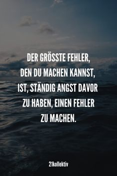 Saying of the day: sayings and quotes for every Spruch des Tages: Sprüche und Zitate für jeden Tag The biggest mistake you can make is constantly being afraid of making a mistake. Happy Quotes, True Quotes, Words Quotes, Best Quotes, Motivational Quotes, Funny Quotes, Sayings, Inspirational Quotes For Students, Inspirational Quotes About Love