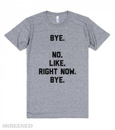 Bye. No, like, right now. Bye. | Bye. No, like, right now. Bye. Take command of social interaction with this bold tee! This comfy American Apparel tee is perfect for the days when you just don't feel like people-ing.  #Skreened