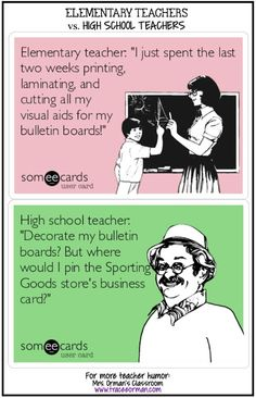 """Elementary teacher: """"I just spent the last two weeks printing, laminating, and cutting all my visual aids for my bulletin boards"""" High school teacher: """"Decorate my bulletin boards? But where would I pin the Sporting Goods store's business card"""""""