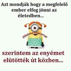 Az lehet,de van meg remeny :D Minion Pattern, Morning Greeting, Weird Pictures, Funny Happy, Funny Photos, Minions, Funny Jokes, Haha, Comedy