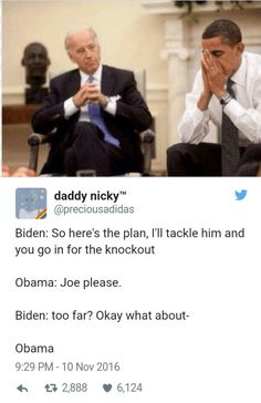 http://www.smosh.com/smosh-pit/memes/24-imagined-conversations-between-barack-obama-and-joe-biden-after-election-are-just?utm_source=Facebook&utm_campaign=fbsmosh&utm_medium=social