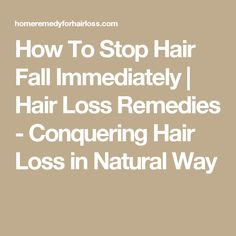 How To Stop Hair Fall Immediately | Hair Loss Remedies - Conquering Hair Loss in Natural Way