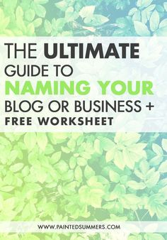 The Ultimate Guide to Naming Your Blog or Business + Free Brainstorming Worksheet — Painted Summers