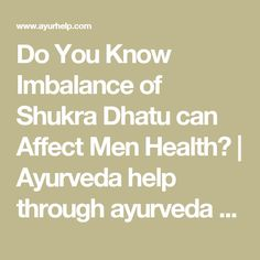 Do You Know Imbalance of Shukra Dhatu can Affect Men Health? | Ayurveda help through ayurveda consultations ayurveda treatments remedy for diseases.