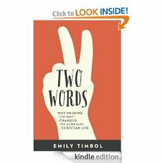 """Two Words: Why Hearing """"I'm Gay"""" Changed My Straight, Christian Life by Emily Timbol"""