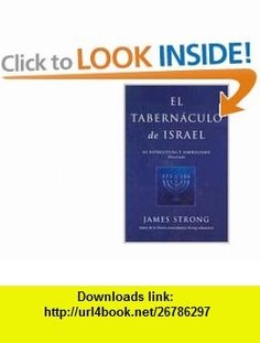 El Tabernculo de Israel Tabernacle of Israel (Spanish Edition) (9780825416965) James Strong , ISBN-10: 0825416965  , ISBN-13: 978-0825416965 ,  , tutorials , pdf , ebook , torrent , downloads , rapidshare , filesonic , hotfile , megaupload , fileserve