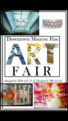 Diwntown Monroe Fine Art Fair Saturday August 8th 10-7 and Sunday August 9th 10-6