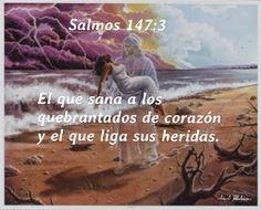 Salmos, 147:3   El que sana a los quebrantados de corazón, y el que liga sus heridas.