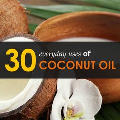 30 Everyday Uses Of Coconut Oil