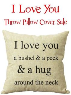 I Love You Throw Pillow Cover Sale + FREE Shipping!  I love you a bushel and a peck and a hug around the neck - Reusable Zipper Cover to transform your room in 60 seconds!