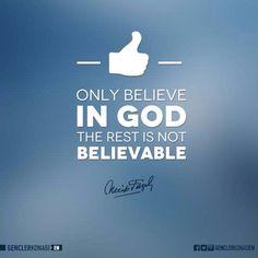 ( Yalnızca Allah a inanın gerisi inanılacak gibi değil )
