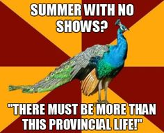 thespian peacock... this is my life right now