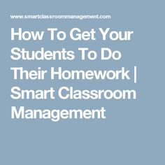 How To Get Your Students To Do Their Homework | Smart Classroom Management