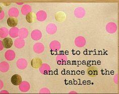 Spruch: Es ist Zeit zu feiern und auf den Tischen zu tanzen