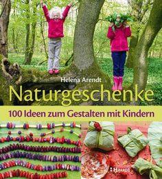 Arendt, Helena: Naturgeschenke - 100 Ideen zum Gestalten mit Kindern – neu kaufen bei booklooker – jetzt online bestellen - 1392647327