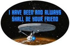 spock quotes i have been and always shall be your friend - Bing Images