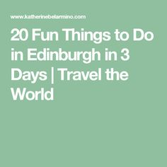 20 Fun Things to Do in Edinburgh in 3 Days   Travel the World