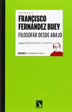Filosofar desde abajo / Francisco Fernández Buey ; edición de Jordi Mir García y Víctor Ríos