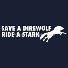 "Hahahaha! ... ""Save a Direwolf; Ride a Stark"" T-Shirts & Hoodies by Stephanie Irigoyen   Redbubble"