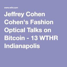 Jeffrey Cohen Cohen's Fashion Optical Talks on Bitcoin - 13 WTHR Indianapolis