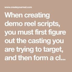 When creating demo reel scripts, you must first figure out the casting you are trying to target, and then form a clear concise premise line for the writers. Acting Tips, Scripts, You Must, Writers, Target, It Cast, Math, Math Resources, Authors
