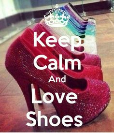 KEEP CALM AND LOVE SHOES. Another original poster design created with the Keep Calm-o-matic. Buy this design or create your own original Keep Calm design now. Frases Keep Calm, Keep Calm Quotes, Affiches Keep Calm, Keep Calm Wallpaper, Wallpaper Backgrounds, Keep Clam, Keep Calm Signs, Keep Calling, Keep Calm Posters