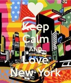 Keep Calm AND Love New York - by JMK