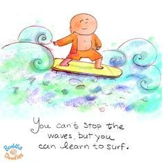 {Today's Buddha Doodle} Surfs up! You can't stop the waves, but you can learn to surf.