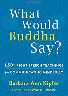 What Would Buddha Say 1501 RightSpeech Teachings for Communicating Mindfully The New Harbinger Following Buddha Series * ** AMAZON BEST BUY **