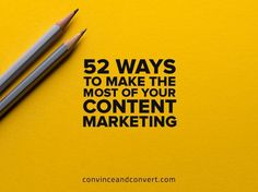 52 Ways to Make the Most of Your Content Marketing