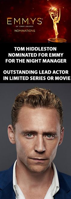 Tom Hiddleston nominated for Emmys 2016 for The Night Manager!!!! Congratulations Tom Hiddleston!!!!!!!!!!! I'm sooooooo happy!!!!!! http://www.thewrap.com/emmy-nominations-2016-the-complete-list-updating-live/