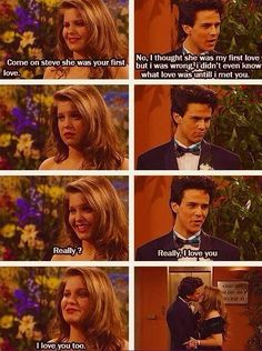 Full House :)) she shouldn't have broken up with steve