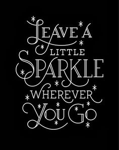 Motivational Quotes : leave a little sparkle wherever you go Chalkboard Art Quotes, Chalkboard Lettering, Chalkboard Designs, Hand Lettering Quotes, Calligraphy Quotes, Chalkboard Print, Word Art, Favorite Quotes, Best Quotes