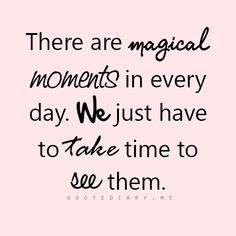 There are magical moments in every day. We just have to take time to see them.