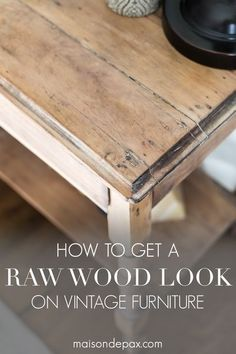 How to get the raw look look on vintage furniture | Maison de Pax | Trying to update your vintage, antique, or dated furniture?  Find out how to get a raw wood look for a fresh, modern vibe.  Learn how to do this rustic modern furniture makeover in just three easy steps! #diyfurnituremakeover #furnituremakeover #rawwood Find Furniture, Vintage Furniture, Painted Furniture, Modern Furniture, Furniture Design, Bedroom Furniture, Furniture Ideas, Refurbished Furniture, Furniture Stores