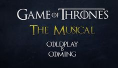 InSaNiDaDe ¯\_(ツ)_/¯  R-A-C-I-O-N-A-L :: GAME OF THRONES O MUSICAL (COLDPLAY IS COMING)