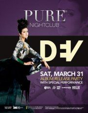 DEV Album Release Party at PURE NightclubFor more information to make a VIP reservation or to be added to the Guest List please contact Irene Pham at Irene.Pham@amgcorp.com