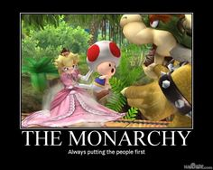 If this is where the monarchy is headed COUNT ME OUT! out of service out of smashbros, I WOULDN'T HANG ABOUT! ~Toad