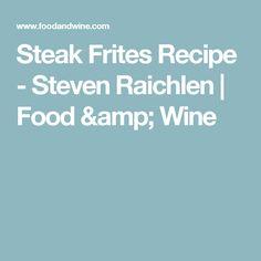 Steak Frites Recipe  - Steven Raichlen | Food & Wine