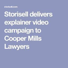 Storisell delivers explainer video campaign to Cooper Mills Lawyers