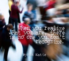 When you realize what you are, there is no one you don't recognize.