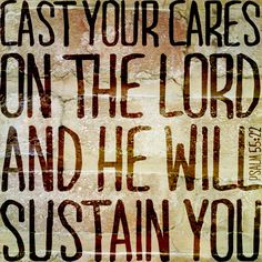 What To Do When Your Burden Is Overwhelming  //  Cast your cares on the Lord, and He will sustain you… —Psalm 55:22