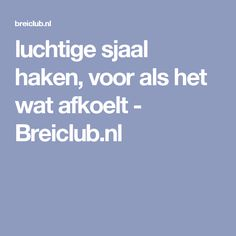 luchtige sjaal haken, voor als het wat afkoelt - Breiclub.nl