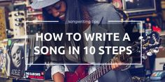 how to write a song in 10 steps for beginners