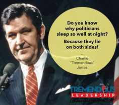 """#Politics """"Do you know why politicians sleep so well at night? Because they lie on both sides! ~ Charlie """"Tremendous"""" Jones"""