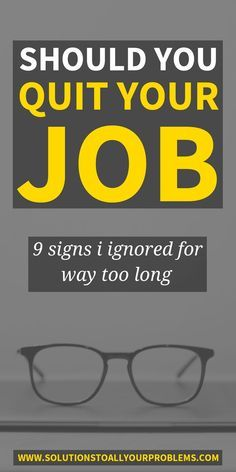 Should I quit my job? That can be a tough question to answer. Here are 9 signs I ignored for too long before taking the leap and leaving my job.